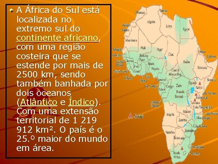 A África do Sul está localizada no extremo sul do continente africano, com uma