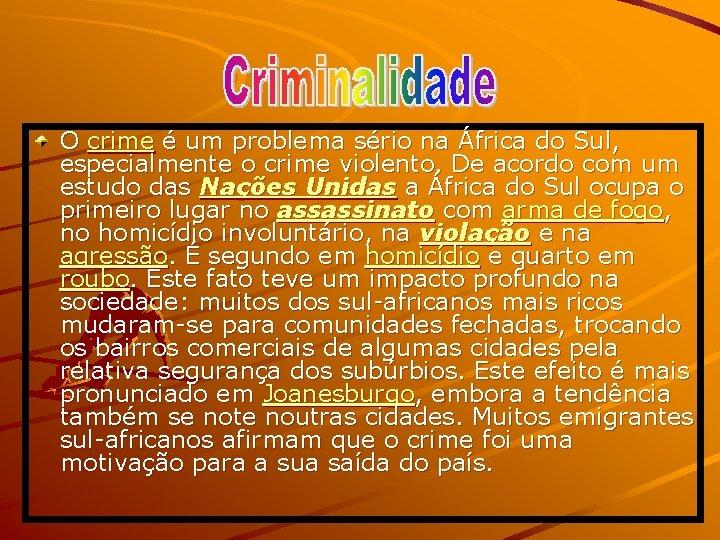 O crime é um problema sério na África do Sul, especialmente o crime violento.