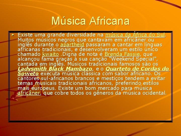 Música Africana Existe uma grande diversidade na música da África do Sul. Muitos músicos
