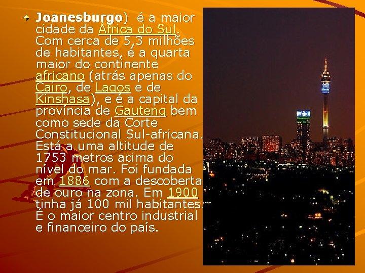 Joanesburgo) é a maior cidade da África do Sul. Com cerca de 5, 3