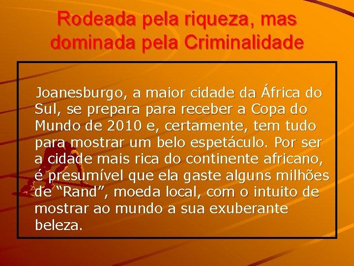 Rodeada pela riqueza, mas dominada pela Criminalidade Joanesburgo, a maior cidade da África do