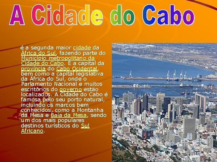 é a segunda maior cidade da África do Sul, fazendo parte do Município
