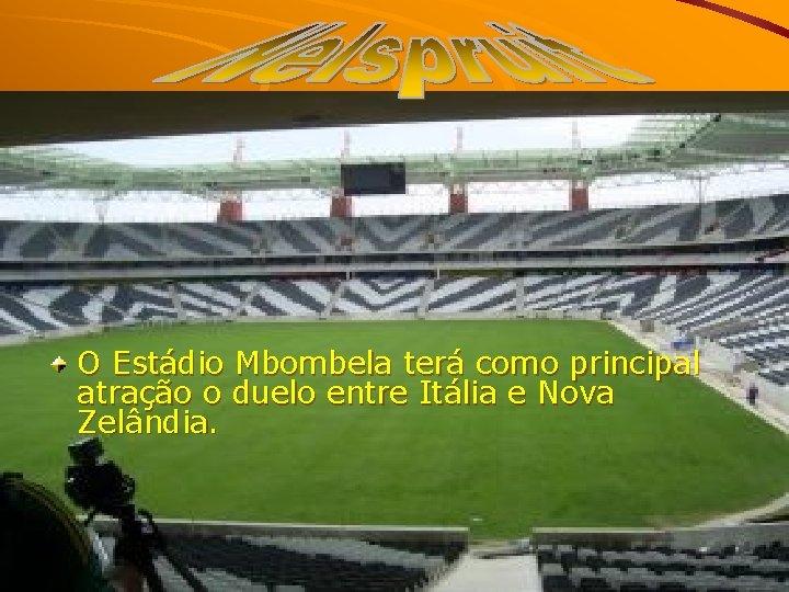 O Estádio Mbombela terá como principal atração o duelo entre Itália e Nova Zelândia.