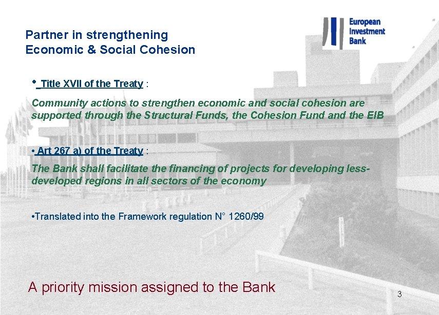 Partner in strengthening Economic & Social Cohesion • Title XVII of the Treaty :