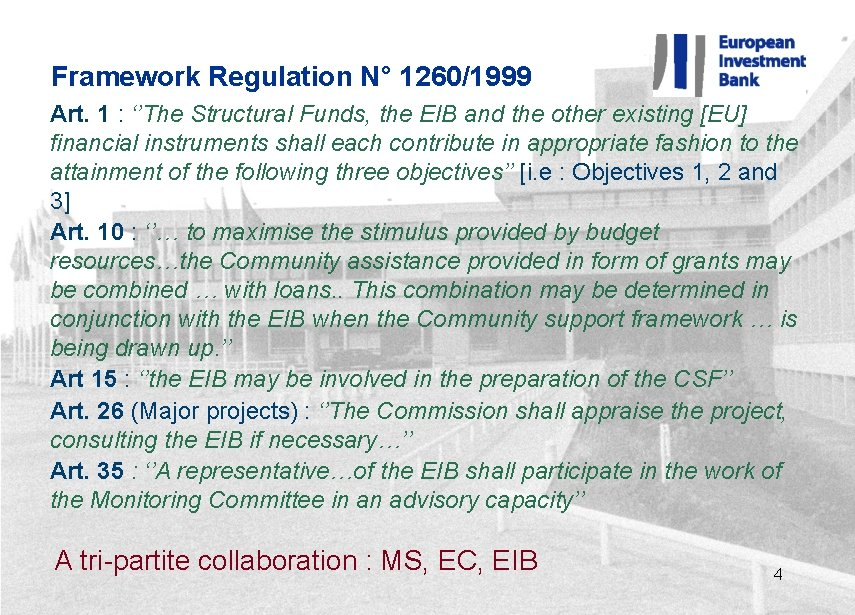 Framework Regulation N° 1260/1999 Art. 1 : ''The Structural Funds, the EIB and the