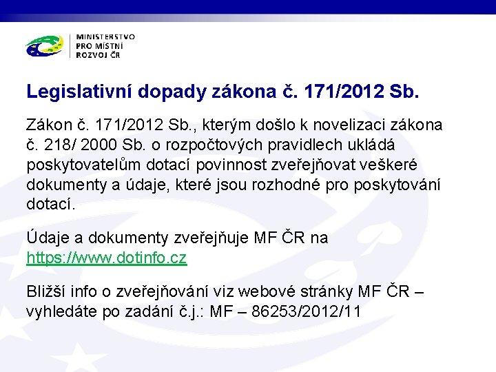 Legislativní dopady zákona č. 171/2012 Sb. Zákon č. 171/2012 Sb. , kterým došlo k