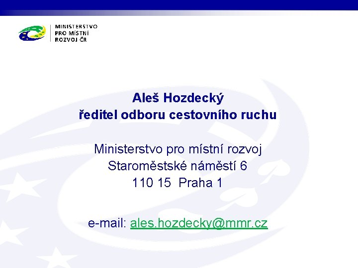 Aleš Hozdecký ředitel odboru cestovního ruchu Ministerstvo pro místní rozvoj Staroměstské náměstí 6 110