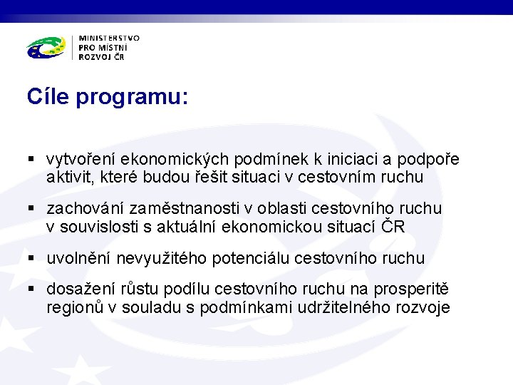 Cíle programu: § vytvoření ekonomických podmínek k iniciaci a podpoře aktivit, které budou řešit