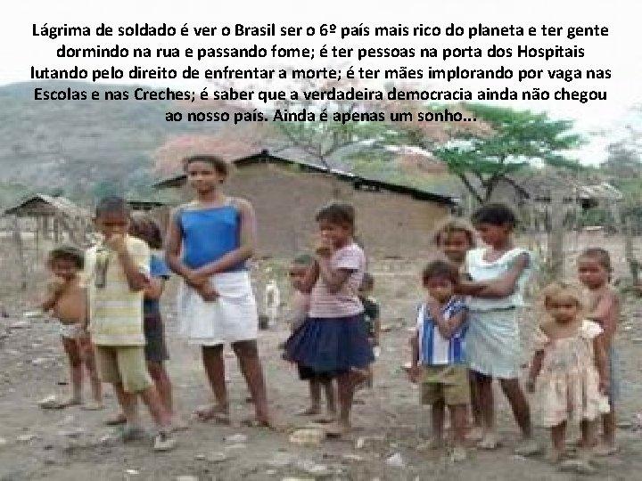 Lágrima de soldado é ver o Brasil ser o 6º país mais rico do