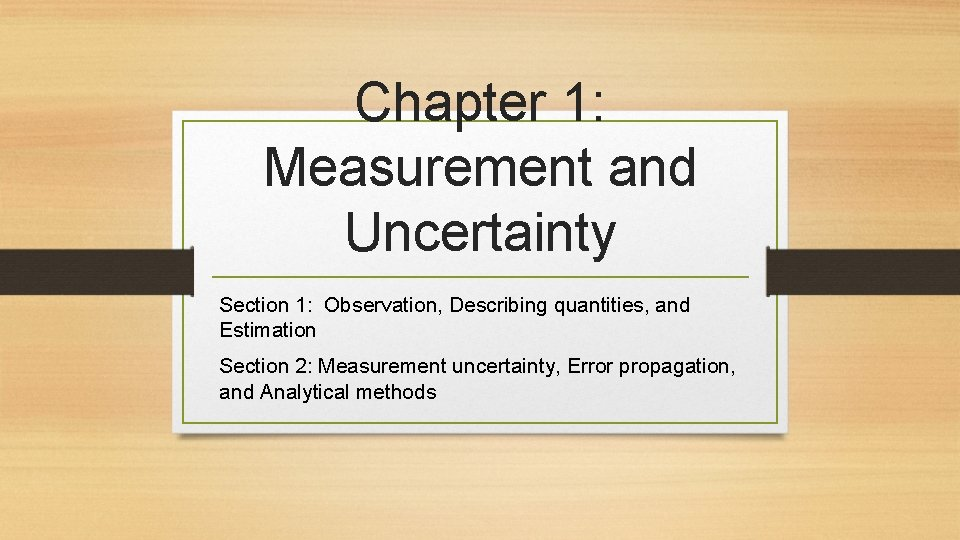 Chapter 1: Measurement and Uncertainty Section 1: Observation, Describing quantities, and Estimation Section 2: