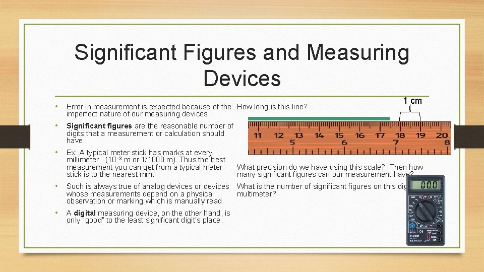 Significant Figures and Measuring Devices 1 cm • Error in measurement is expected because