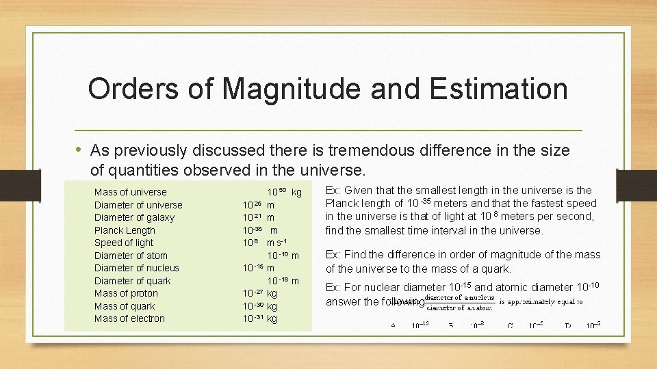 Orders of Magnitude and Estimation • As previously discussed there is tremendous difference in