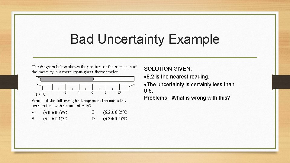 Bad Uncertainty Example SOLUTION GIVEN: 6. 2 is the nearest reading. The uncertainty is
