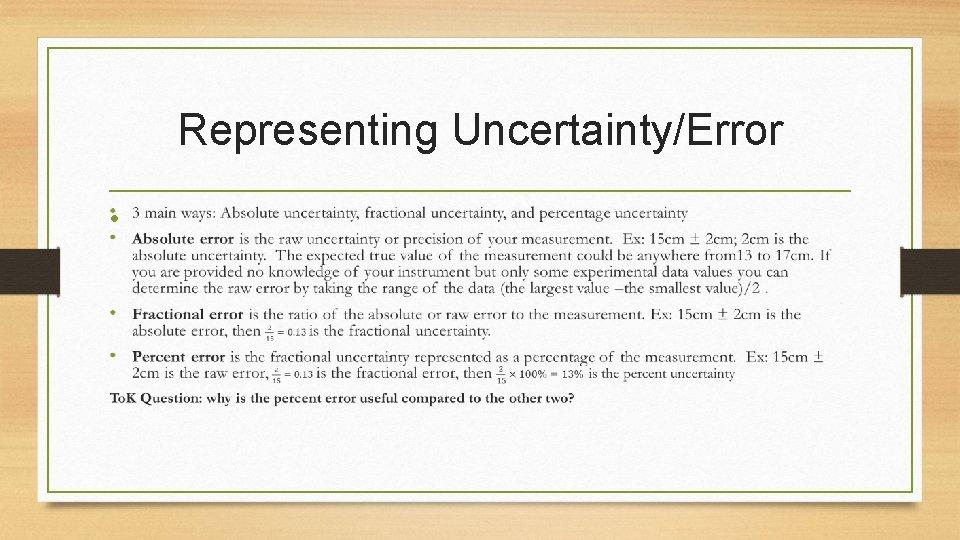 Representing Uncertainty/Error •