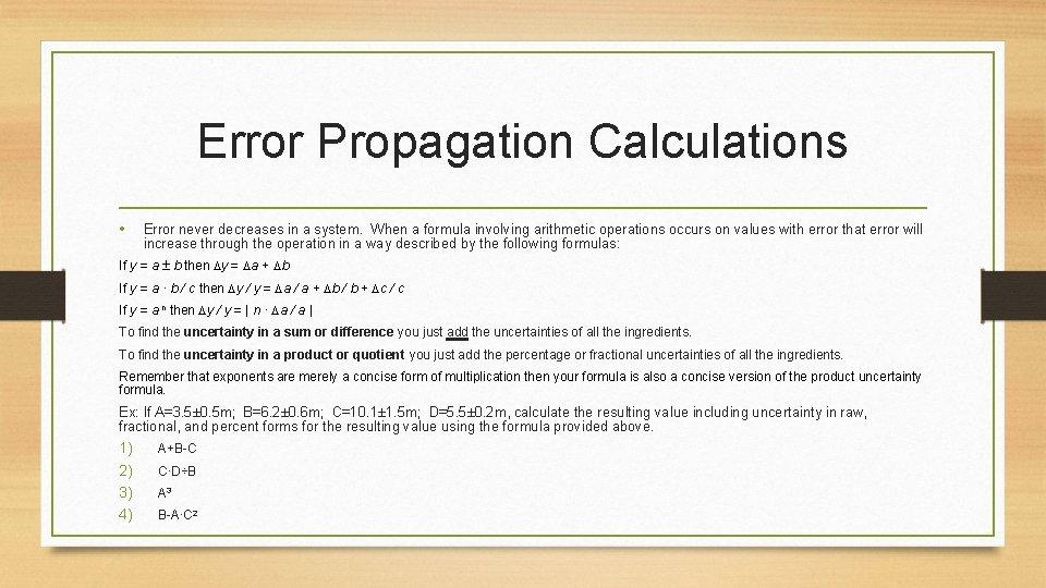 Error Propagation Calculations • Error never decreases in a system. When a formula involving