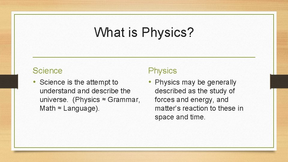 What is Physics? Science • Science is the attempt to understand describe the universe.