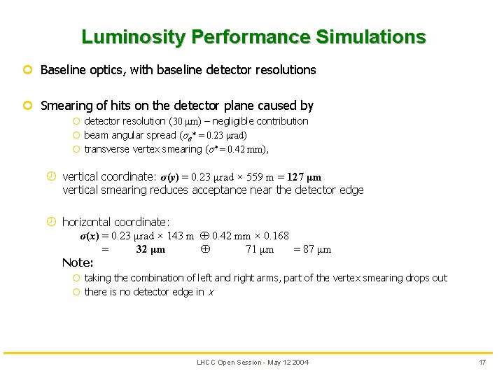 Luminosity Performance Simulations ¢ Baseline optics, with baseline detector resolutions ¢ Smearing of hits