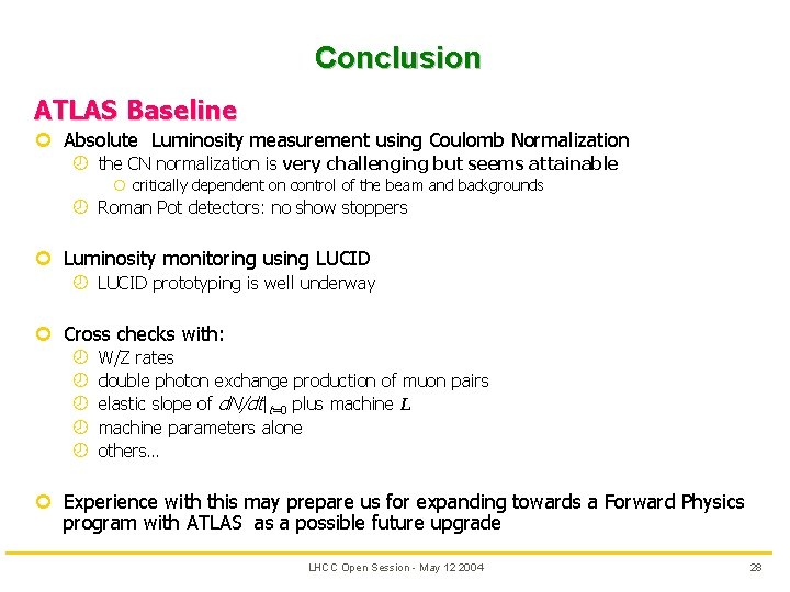 Conclusion ATLAS Baseline ¢ Absolute Luminosity measurement using Coulomb Normalization ¾ the CN normalization