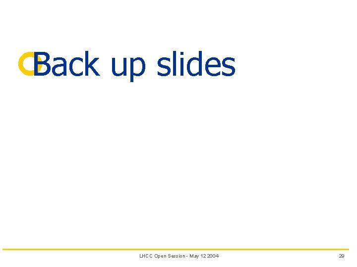 ¢Back up slides LHCC Open Session - May 12 2004 29