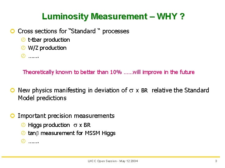 """Luminosity Measurement – WHY ? ¢ Cross sections for """"Standard """" processes ¾ t-tbar"""
