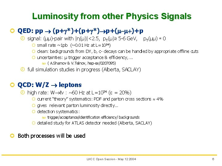 Luminosity from other Physics Signals ¢ QED: pp (p+ *)+(p+ *) p+( )+p ¾