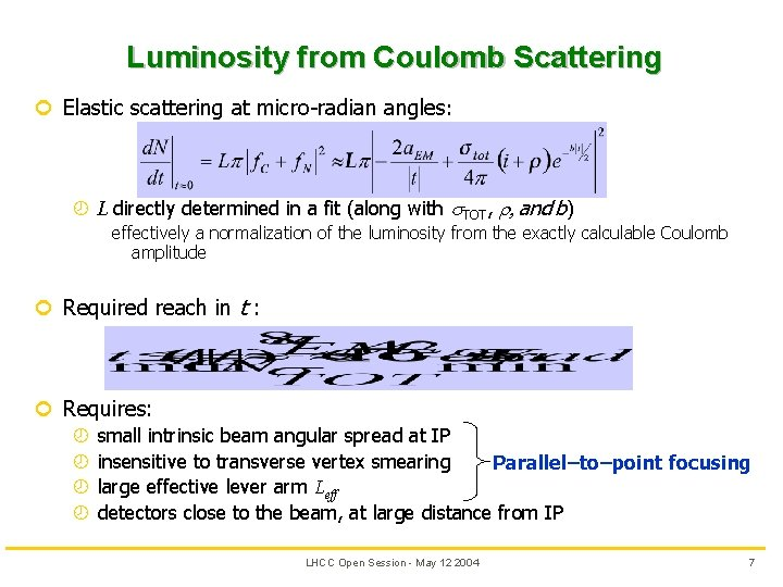 Luminosity from Coulomb Scattering ¢ Elastic scattering at micro-radian angles: ¾ L directly determined