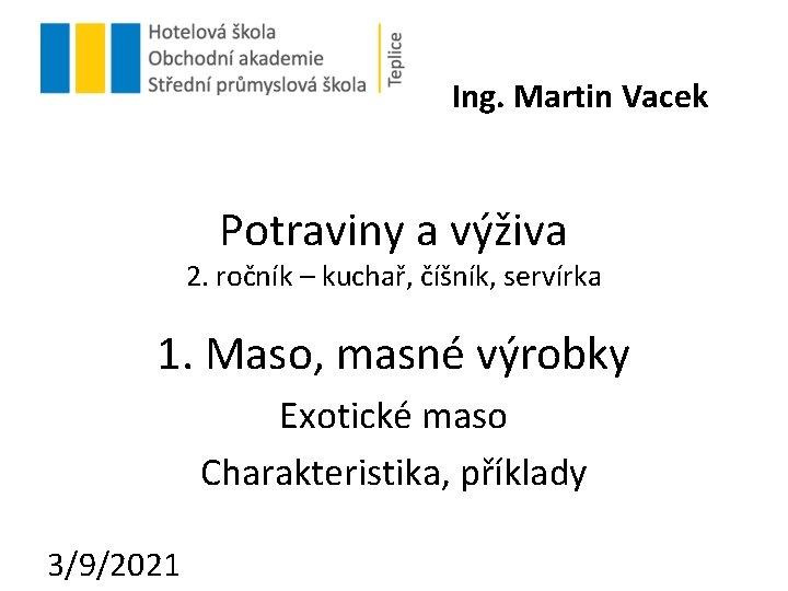 Ing. Martin Vacek Potraviny a výživa 2. ročník – kuchař, číšník, servírka 1. Maso,