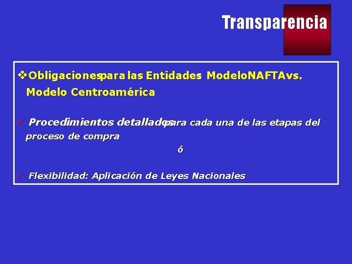 Transparencia v. Obligacionespara las Entidades: Modelo. NAFTAvs. Modelo Centroamérica ü Procedimientos detallados para cada