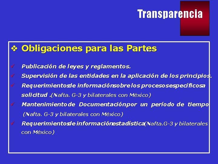 Transparencia v Obligaciones para las Partes. ü Publicación de leyes y reglamentos. ü Supervisión