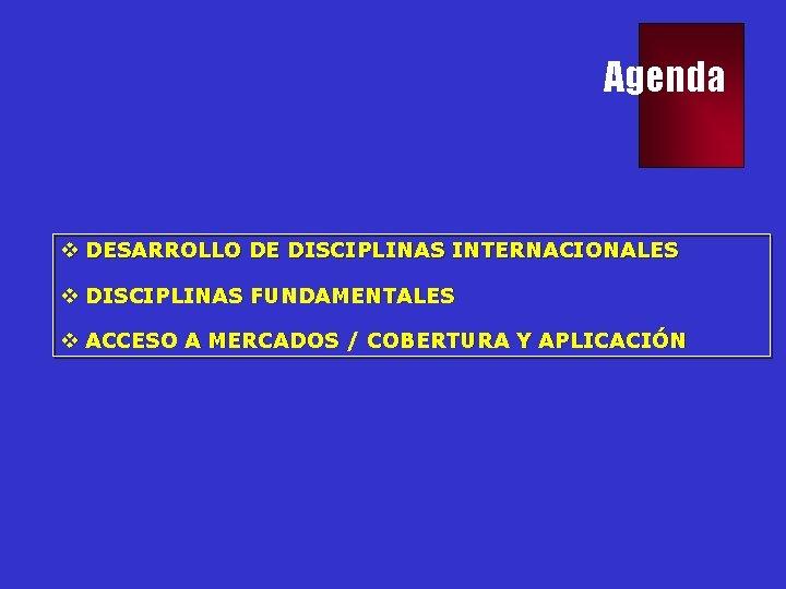 Agenda v DESARROLLO DE DISCIPLINAS INTERNACIONALES v DISCIPLINAS FUNDAMENTALES v ACCESO A MERCADOS /