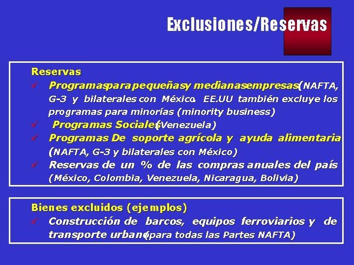 Exclusiones/Reservas ü Programaspara pequeñasy medianasempresas(NAFTA, G-3 y bilaterales con México. EE. UU también excluye