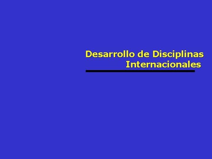 Desarrollo de Disciplinas Internacionales
