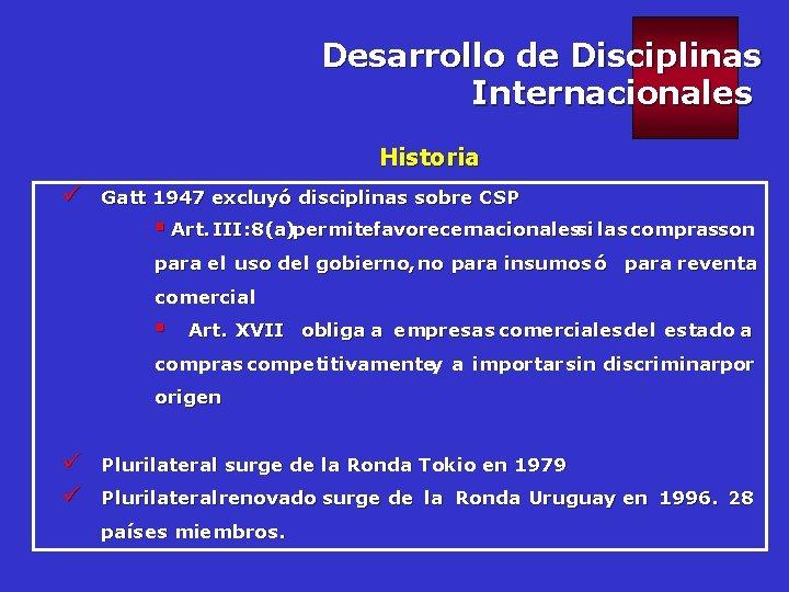 Desarrollo de Disciplinas Internacionales Historia ü Gatt 1947 excluyó disciplinas sobre CSP § Art.