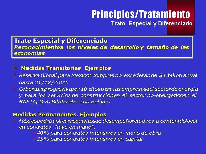 Principios/Tratamiento Trato Especial y Diferenciado Reconocimientoa los niveles de desarrollo y tamaño de las