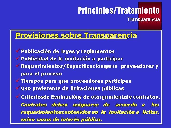 Principios/Tratamiento Transparencia Provisiones sobre Transparencia ü Publicación de leyes y reglamentos ü Publicidad de