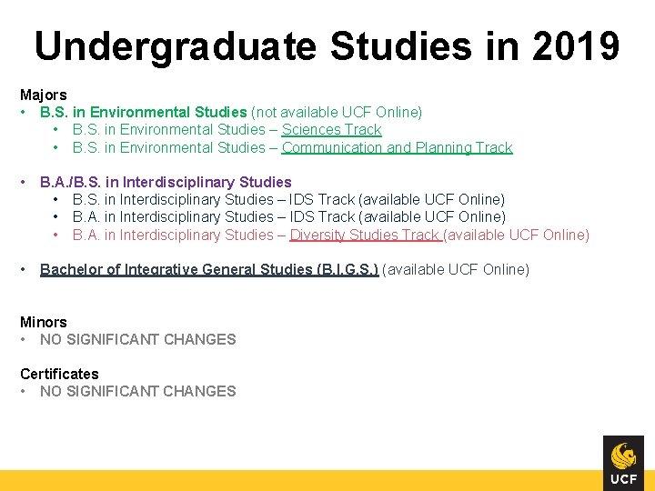 Undergraduate Studies in 2019 Majors • B. S. in Environmental Studies (not available UCF