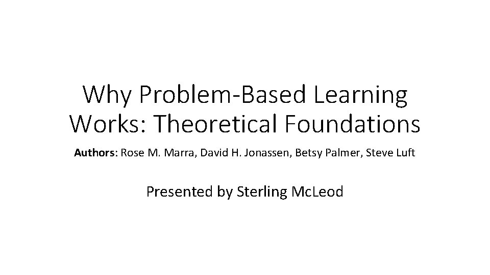 Why Problem-Based Learning Works: Theoretical Foundations Authors: Rose M. Marra, David H. Jonassen, Betsy