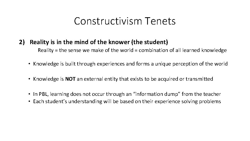 Constructivism Tenets 2) Reality is in the mind of the knower (the student) Reality