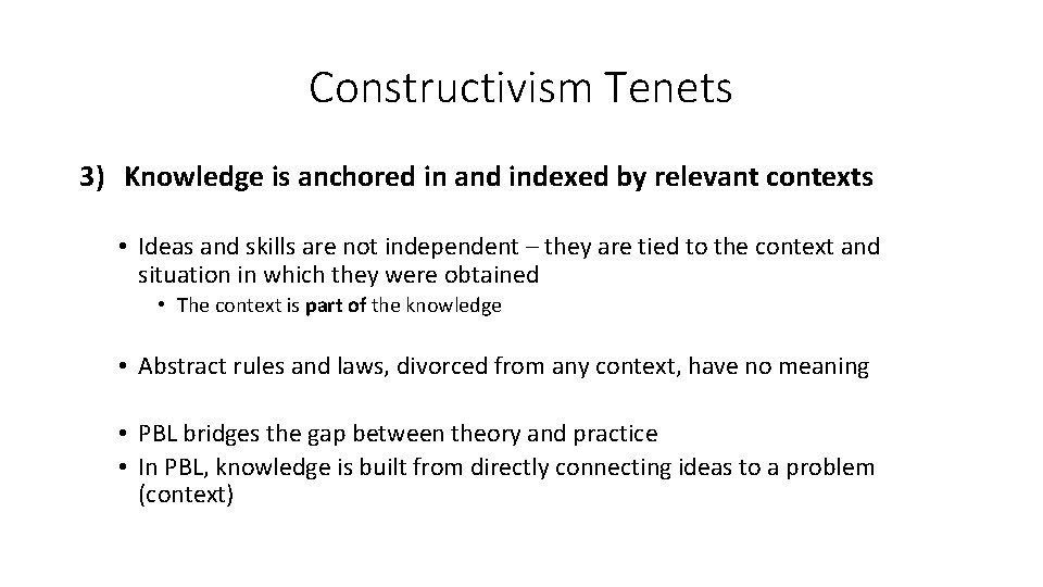 Constructivism Tenets 3) Knowledge is anchored in and indexed by relevant contexts • Ideas