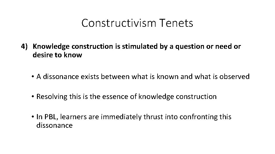Constructivism Tenets 4) Knowledge construction is stimulated by a question or need or desire