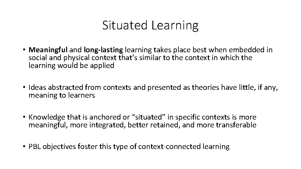 Situated Learning • Meaningful and long-lasting learning takes place best when embedded in social