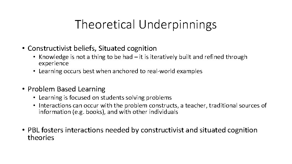 Theoretical Underpinnings • Constructivist beliefs, Situated cognition • Knowledge is not a thing to