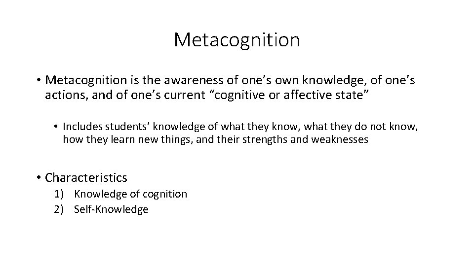Metacognition • Metacognition is the awareness of one's own knowledge, of one's actions, and
