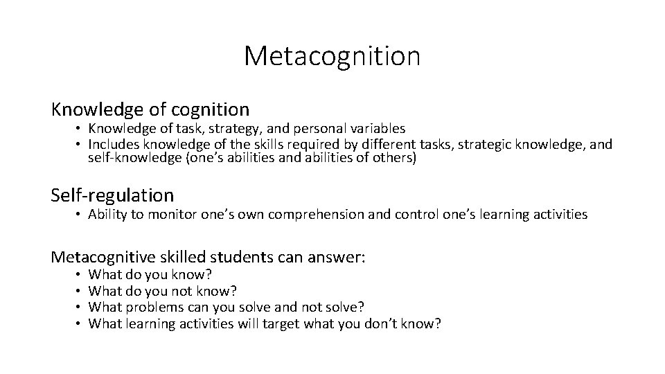 Metacognition Knowledge of cognition • Knowledge of task, strategy, and personal variables • Includes