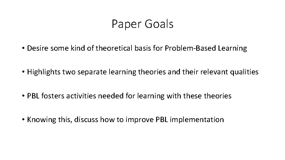 Paper Goals • Desire some kind of theoretical basis for Problem-Based Learning • Highlights