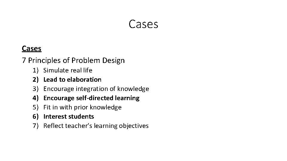 Cases 7 Principles of Problem Design 1) 2) 3) 4) 5) 6) 7) Simulate