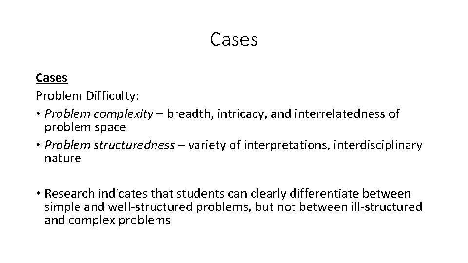 Cases Problem Difficulty: • Problem complexity – breadth, intricacy, and interrelatedness of problem space
