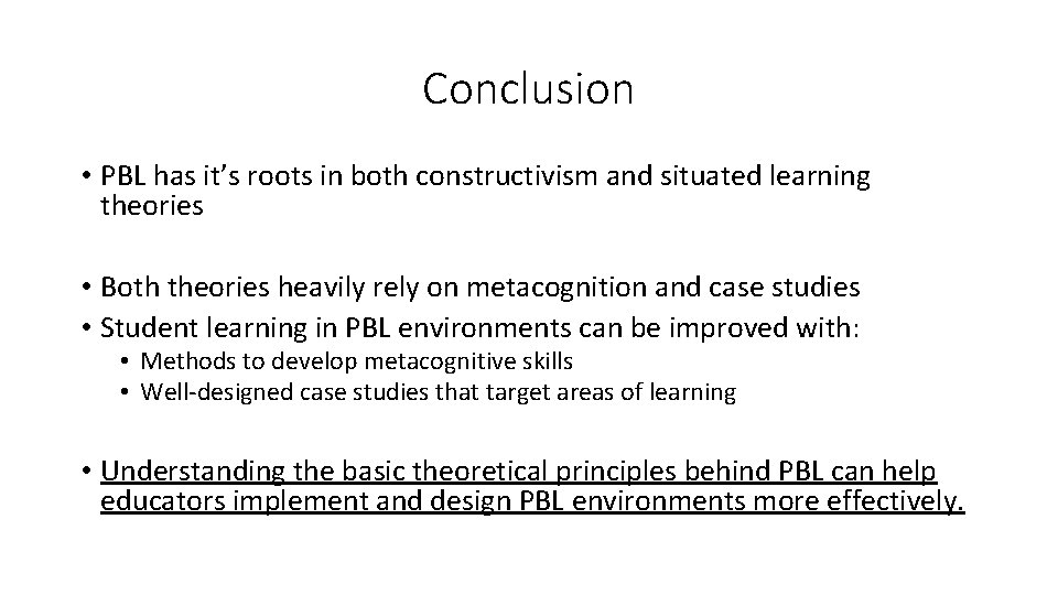 Conclusion • PBL has it's roots in both constructivism and situated learning theories •