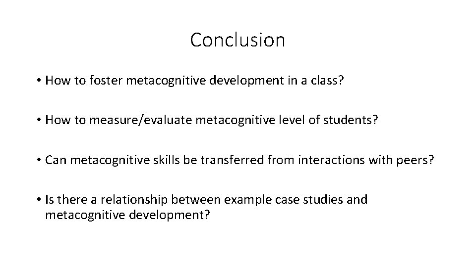 Conclusion • How to foster metacognitive development in a class? • How to measure/evaluate