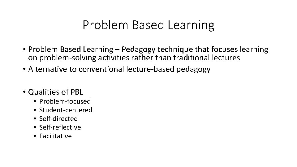 Problem Based Learning • Problem Based Learning – Pedagogy technique that focuses learning on